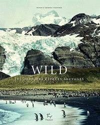 Wild : les derniers espaces sauvages
