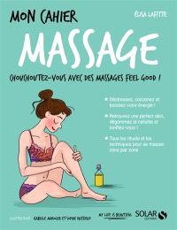 Mon cahier massage : chouchoutez-vous avec des massages feel good !