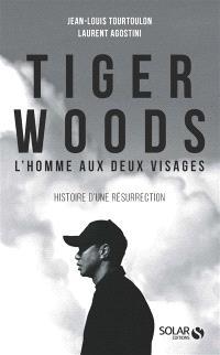 Tiger Woods : l'homme aux deux visages : histoire d'une résurrection