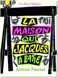 La maison que Jacques a bâtie : un album bilingue = The house that Jack built