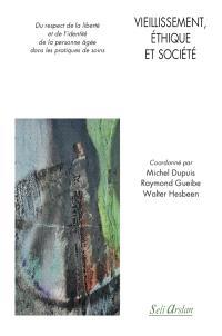 Vieillissement, éthique et société : du respect de la liberté et de l'identité de la personne âgée dans les pratiques de soins