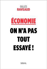 Economie : on n'a pas tout essayé !