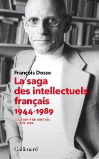 La saga des intellectuels français 1944-1989. Volume 2, L'avenir en miettes (1968-1989)