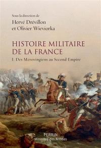 Histoire militaire de la France. Volume 1, Des Mérovingiens au second Empire