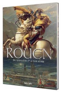 Rouen. Volume 4, De Napoléon Ier à nos jours