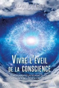 Vivre l'éveil de la conscience : le témoignage d'un homme qui a fait l'expérience de l'ouverture de l'âme