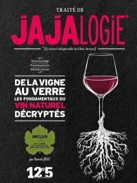 Traité de jajalogie : le manuel indispensable des libres-buveurs : de la vigne au verre, les fondamentaux du vin naturel décryptés