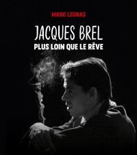 Jacques Brel : plus loin que le rêve