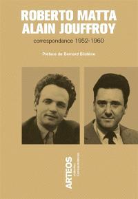 Roberto Matta-Alain Jouffroy : correspondance 1952-1960