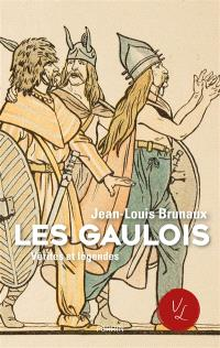Les Gaulois : vérités et légendes