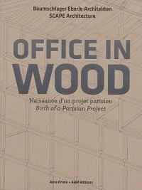 Office in wood : naissance d'un projet parisien = Office in wood : birth of a Parisian project