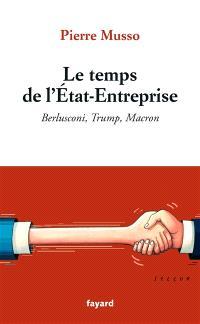 Le temps de l'Etat-entreprise : Berlusconi, Trump, Macron