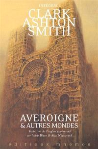 Intégrale Clark Ashton Smith. Volume 3, Averoigne & autres mondes : intégrale