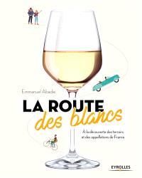 La route des blancs : à la découverte des terroirs et des appellations de France