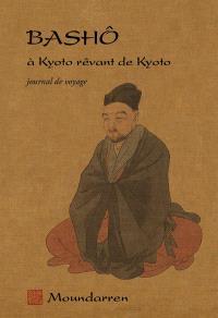 A Kyoto rêvant de Kyoto : journal de voyage