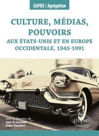Culture, médias, pouvoirs aux Etats-Unis et en Europe occidentale, 1945-1991