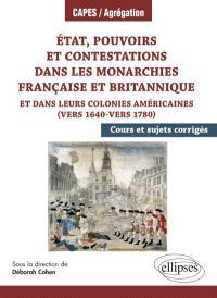 Etat, pouvoirs et contestations dans les monarchies française et britannique : et dans leurs colonies américaines, vers 1640-vers 1780 : cours et sujets corrigés