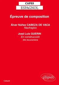 Epreuve de composition au Capes d'espagnol : Naufragios (1542) d'Alvar Nunez Cabeza de Vaca ; En construction (2001) de José Luis Guerin (documentaire)