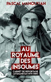 Au royaume des insoumis : carnet de reportage (Afghanistan 1979-1989)