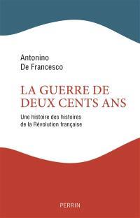 La guerre de deux cents ans : une histoire des histoires de la Révolution française