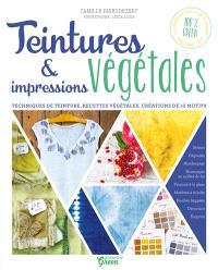 Teintures et impressions végétales : techniques de teinture, recettes végétales, créations de 10 motifs