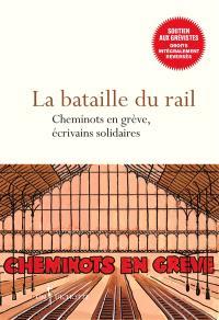 La bataille du rail : cheminots en grève, écrivains solidaires