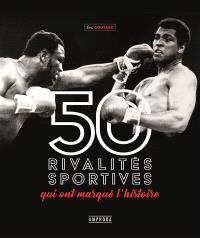 50  rivalités sportives qui ont marqué l'histoire