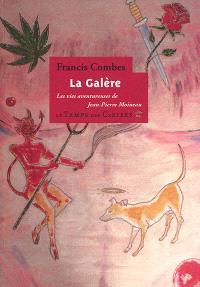 La galère ou Les vies aventureuses de Jean-Pierre Moineau