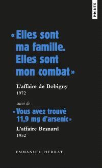 Elles sont ma famille, elles sont mon combat : l'affaire de Bobigny, 1972; Suivi de Vous avez trouvé 11,9 mg d'arsenic : l'affaire Besnard, 1952