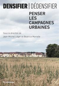 Densifier, dédensifier : penser les campagnes urbaines