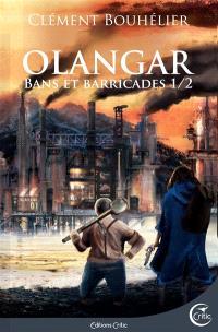 Olangar : bans et barricades. Volume 1