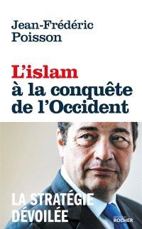 L'islam à la conquête de l'Occident : la stratégie dévoilée
