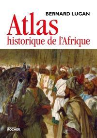 Atlas historique de l'Afrique : des origines à nos jours