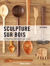 Sculpture sur bois : 25 créations faciles en pas à pas