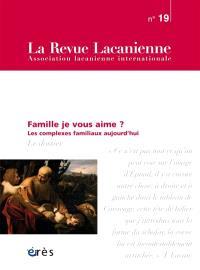 Revue lacanienne (La). n° 19, Famille je vous aime ? : les complexes familiaux aujourd'hui