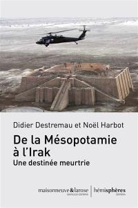 De la Mésopotamie à l'Irak : une destinée meurtrie