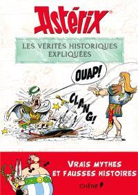 Astérix : les vérités historiques expliquées : vrais mythes et fausses histoires