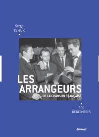 Les arrangeurs de la chanson française : 200 rencontres