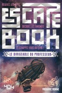 Le dirigeable du professeur : relevez les défis, décodez les énigmes et échappez-vous du livre !