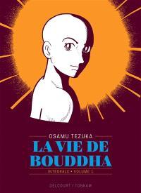La vie de Bouddha : intégrale. Volume 1