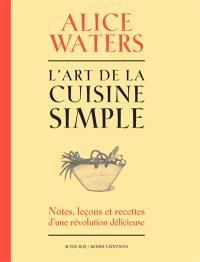 L'art de la cuisine simple : notes, leçons et recettes d'une révolution délicieuse