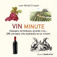 Vin minute : cépages, techniques, grands crus... : 200 concepts clés expliqués en un instant