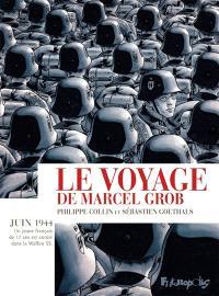Le voyage de Marcel Grob : juin 1944 : un jeune Français de 17 ans est enrôlé dans la Waffen SS