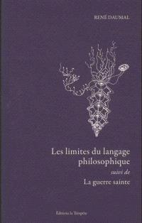 Les limites du langage philosophique; Suivi de La guerre sainte