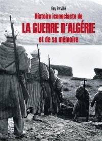 Histoire iconoclaste de la guerre d'Algérie et de sa mémoire