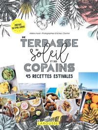 Une terrasse, du soleil et des copains : 45 recettes estivales