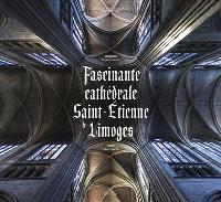 Fascinante cathédrale Saint-Etienne de Limoges