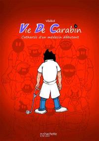 Vie de carabin. Volume 3, Catharsis d'un médecin débutant
