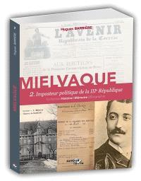 Mielvaque. Volume 2, Imposteur politique de la IIIe République