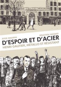 D'espoir et d'acier : Henri Gautier, métallo et résistant
